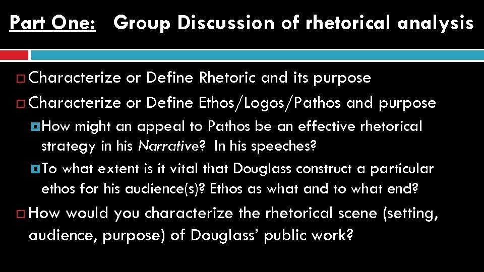 Part One: Group Discussion of rhetorical analysis Characterize or Define Rhetoric and its purpose