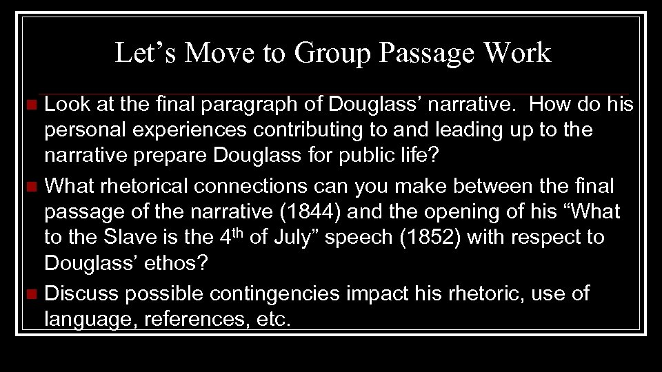 Let's Move to Group Passage Work Look at the final paragraph of Douglass' narrative.