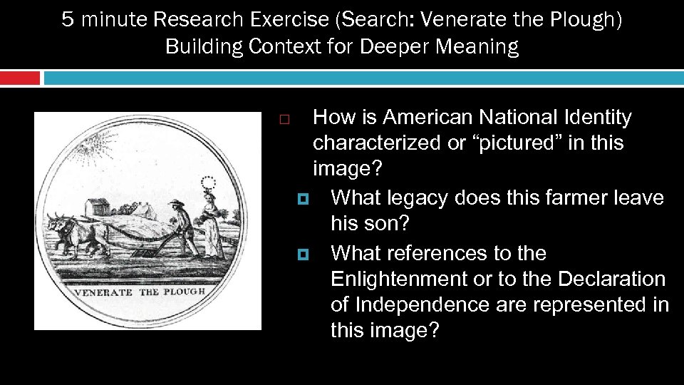5 minute Research Exercise (Search: Venerate the Plough) Building Context for Deeper Meaning How