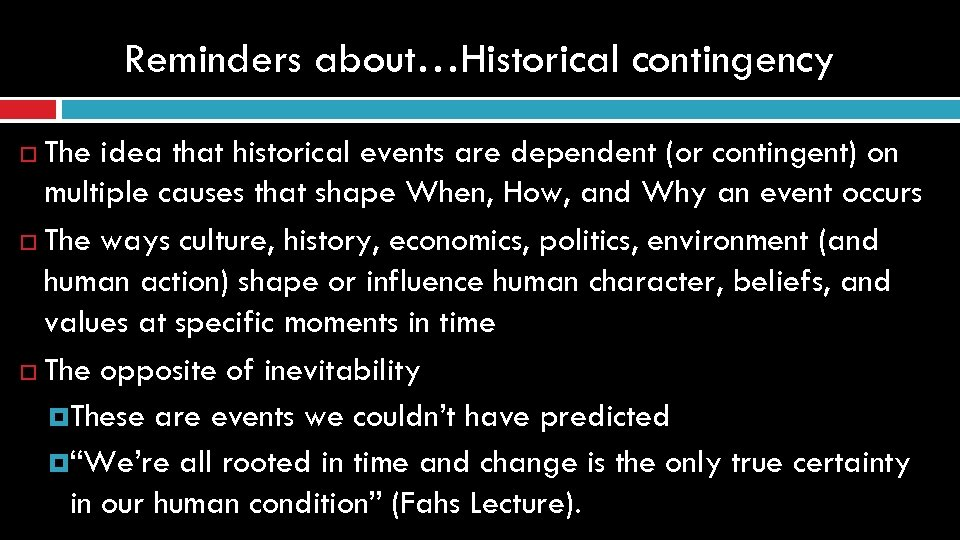 Reminders about…Historical contingency The idea that historical events are dependent (or contingent) on multiple