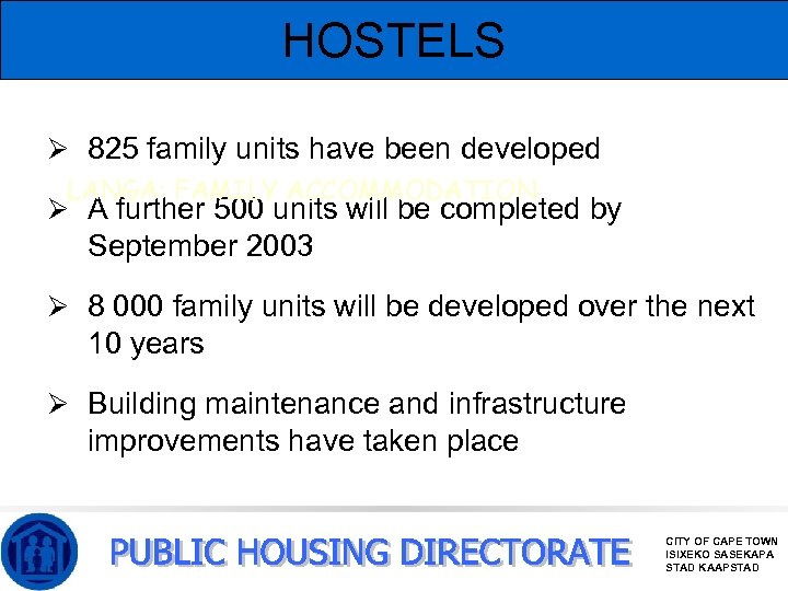 HOSTELS Ø 825 family units have been developed LANGA: FAMILY ACCOMMODATION Ø A further