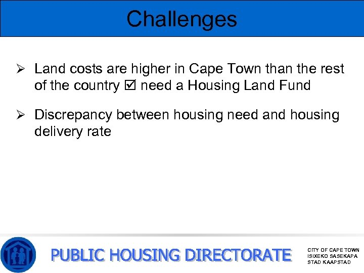 Challenges Ø Land costs are higher in Cape Town than the rest of the