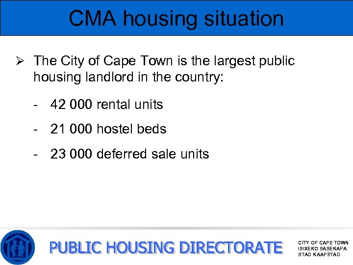 CMA housing situation Ø The City of Cape Town is the largest public housing