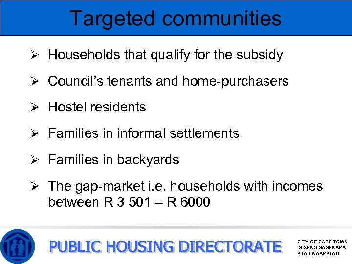 Targeted communities Ø Households that qualify for the subsidy Ø Council's tenants and home-purchasers