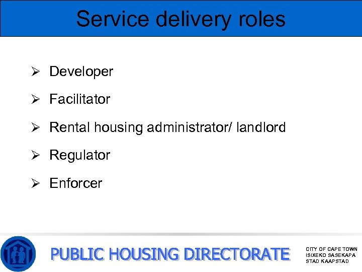 Service delivery roles Ø Developer Ø Facilitator Ø Rental housing administrator/ landlord Ø Regulator