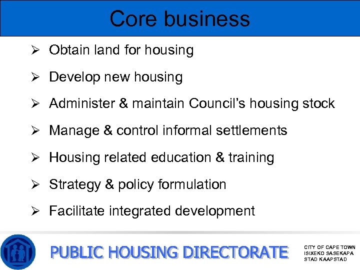 Core business Ø Obtain land for housing Ø Develop new housing Ø Administer &