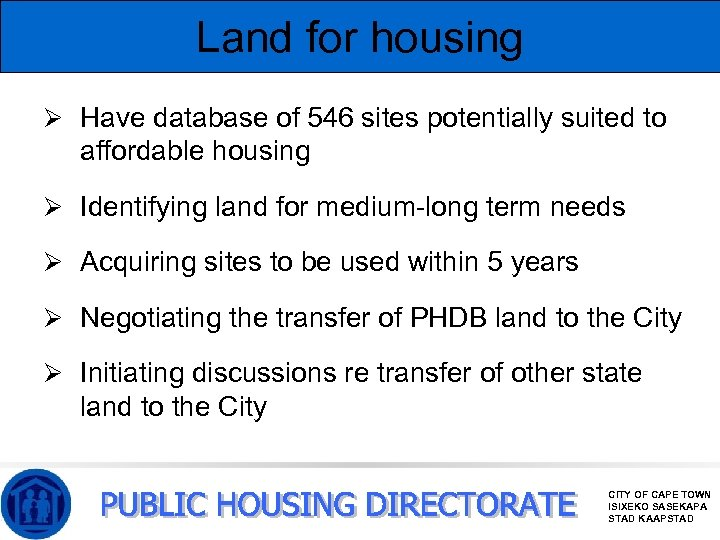 Land for housing Ø Have database of 546 sites potentially suited to affordable housing