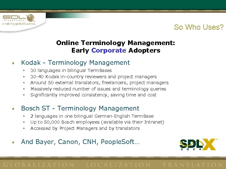 So Who Uses? Online Terminology Management: Early Corporate Adopters • Kodak - Terminology Management