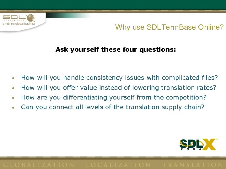Why use SDLTerm. Base Online? Ask yourself these four questions: • How will you