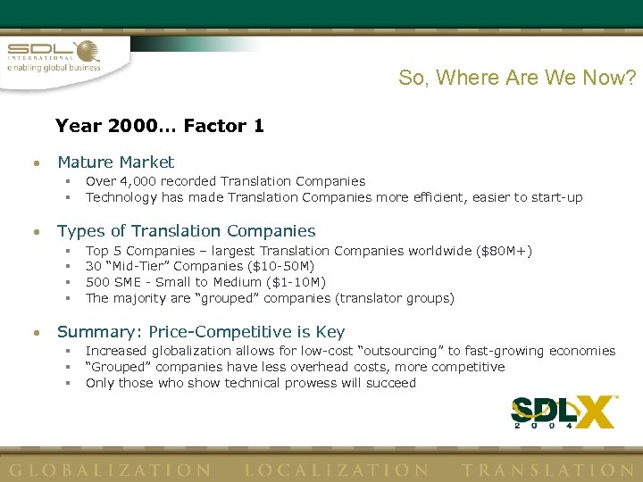 So, Where Are We Now? Year 2000… Factor 1 • Mature Market § §