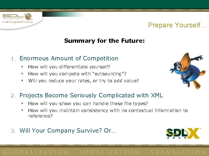 Prepare Yourself… Summary for the Future: 1. Enormous Amount of Competition § How will