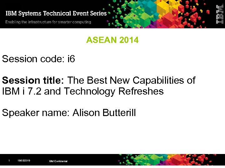 ASEAN 2014 Session code: i 6 Session title: The Best New Capabilities of IBM