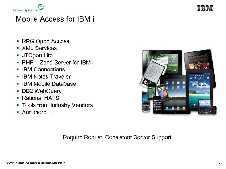 Mobile Access for IBM i § § § RPG Open Access XML Services JTOpen