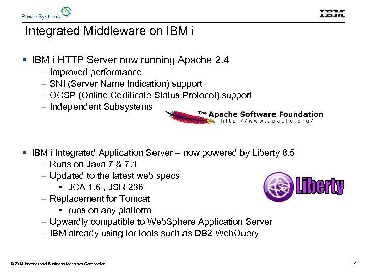 Integrated Middleware on IBM i § IBM i HTTP Server now running Apache 2.