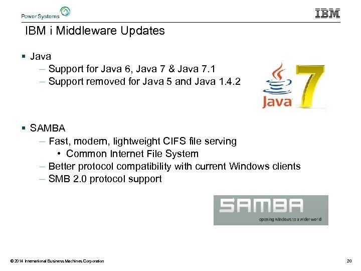 IBM i Middleware Updates § Java – Support for Java 6, Java 7 &