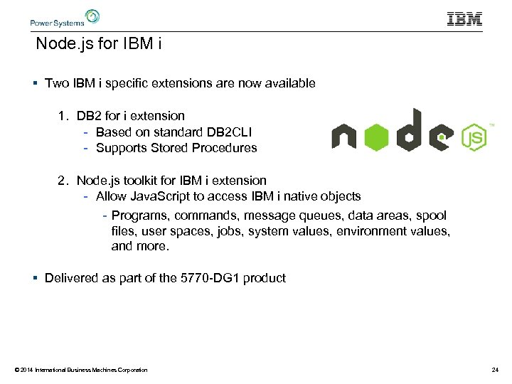 Node. js for IBM i § Two IBM i specific extensions are now available