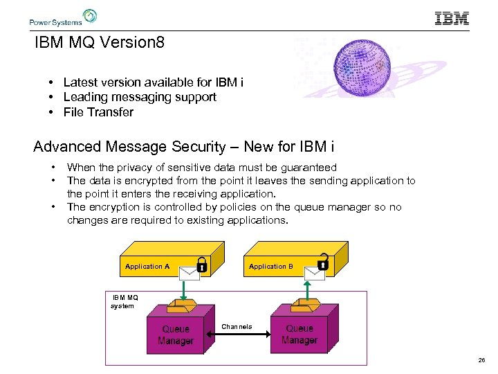 IBM MQ Version 8 • Latest version available for IBM i • Leading messaging