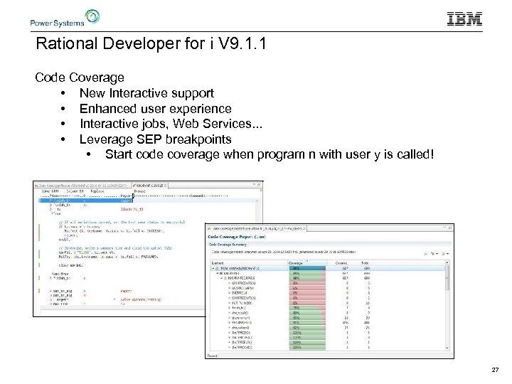 Rational Developer for i V 9. 1. 1 Code Coverage • New Interactive support