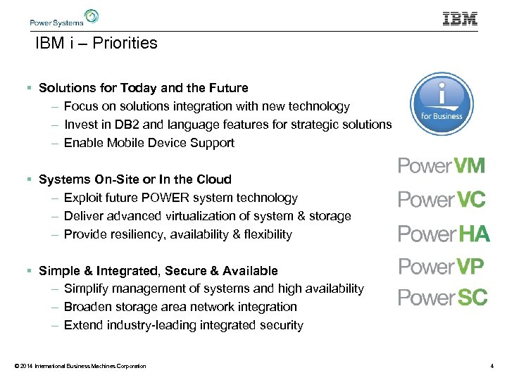 IBM i – Priorities § Solutions for Today and the Future – Focus on