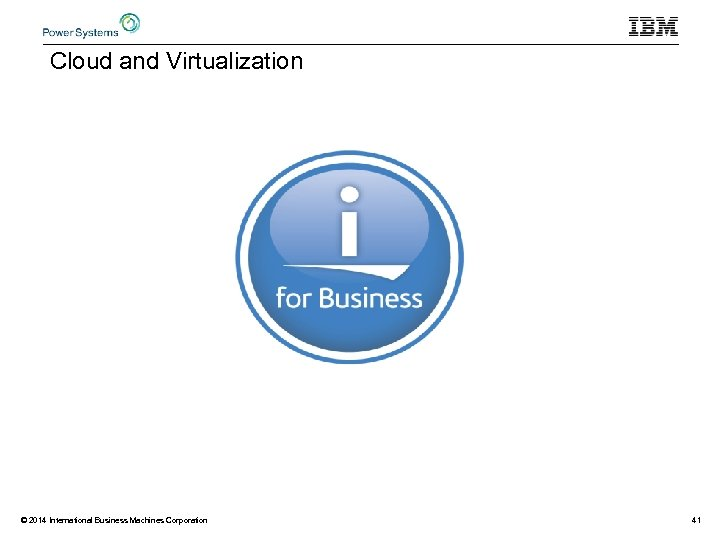 Cloud and Virtualization © 2014 International Business Machines Corporation 41