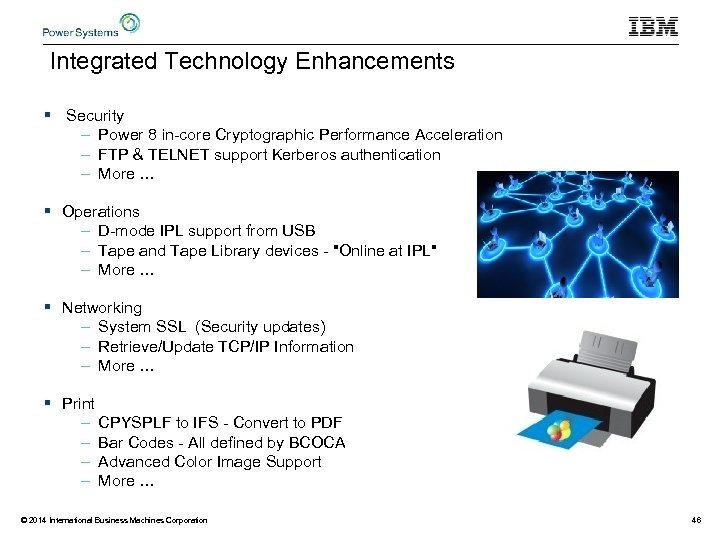 Integrated Technology Enhancements § Security – Power 8 in-core Cryptographic Performance Acceleration – FTP