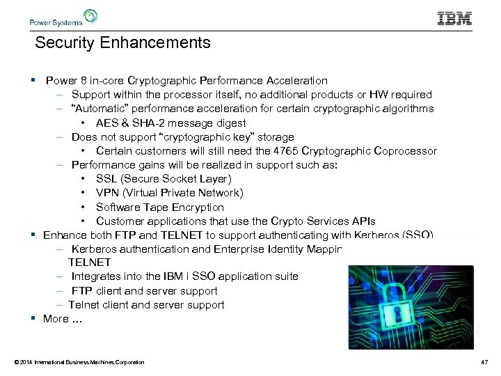 Security Enhancements § Power 8 in-core Cryptographic Performance Acceleration – Support within the processor