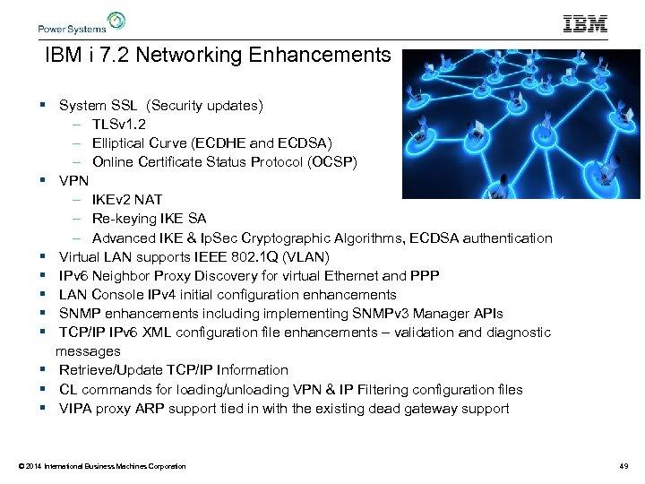 IBM i 7. 2 Networking Enhancements § System SSL (Security updates) – TLSv 1.
