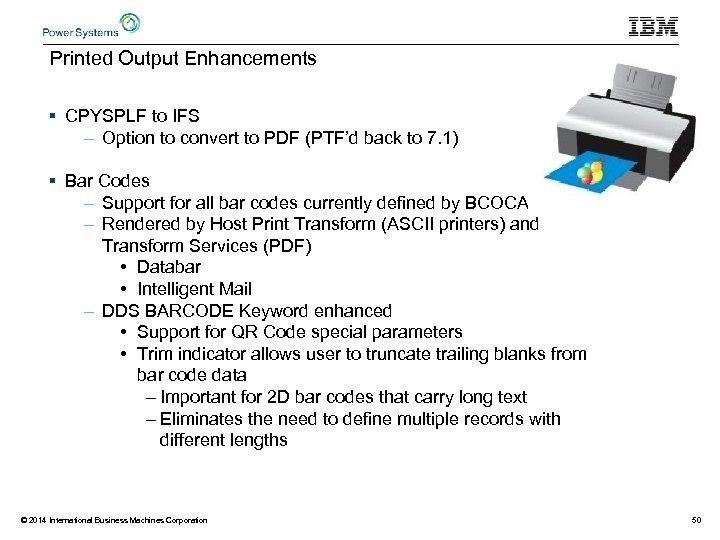 Printed Output Enhancements § CPYSPLF to IFS – Option to convert to PDF (PTF'd