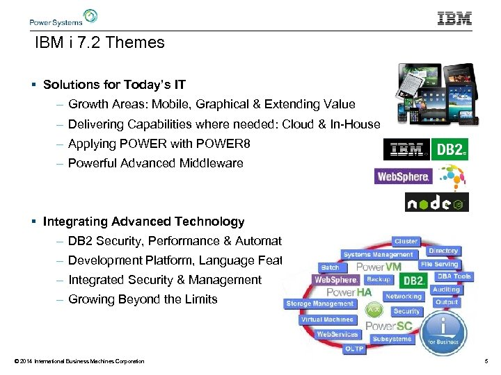 IBM i 7. 2 Themes § Solutions for Today's IT – Growth Areas: Mobile,