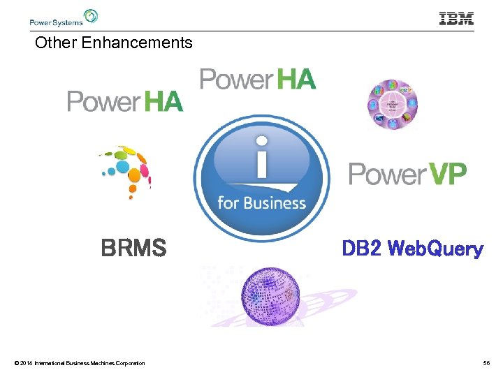 Other Enhancements BRMS © 2014 International Business Machines Corporation DB 2 Web. Query 56