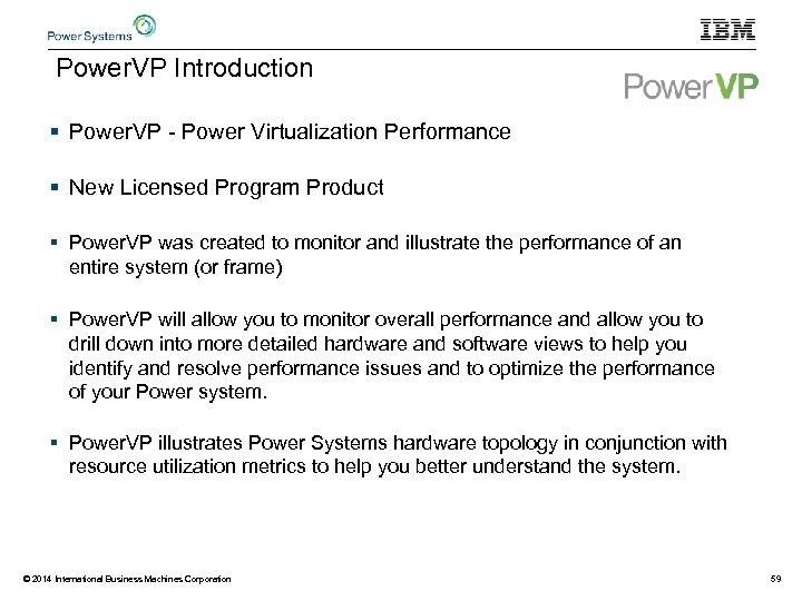 Power. VP Introduction § Power. VP - Power Virtualization Performance § New Licensed Program