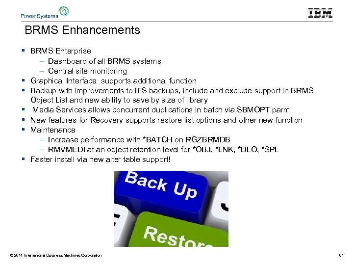 BRMS Enhancements § BRMS Enterprise – Dashboard of all BRMS systems – Central site