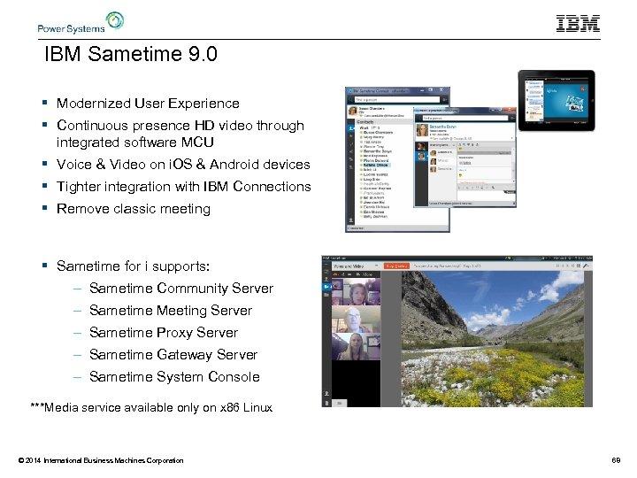 IBM Sametime 9. 0 § Modernized User Experience § Continuous presence HD video through