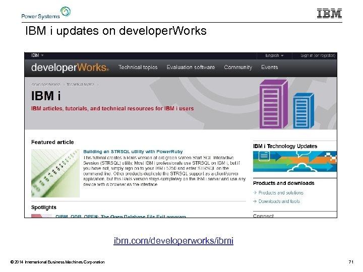 IBM i updates on developer. Works ibm. com/developerworks/ibmi © 2014 International Business Machines Corporation