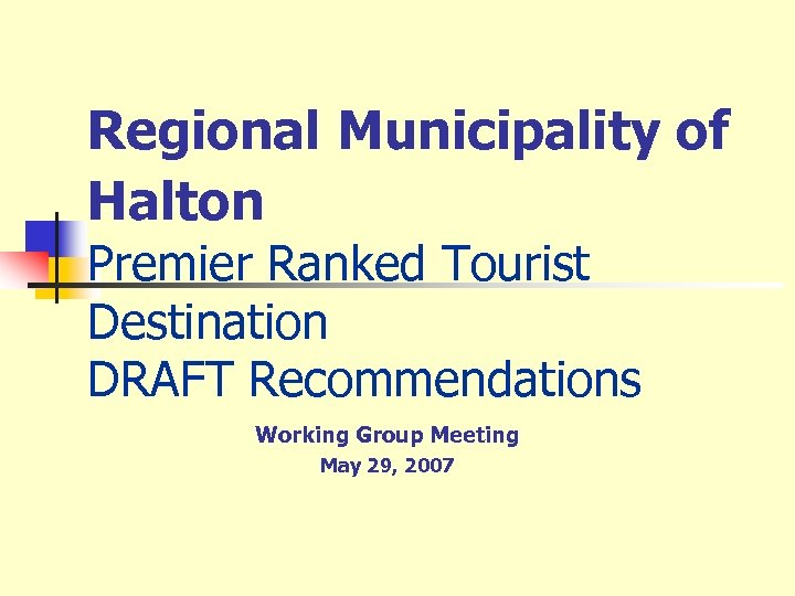 Regional Municipality of Halton Premier Ranked Tourist Destination DRAFT Recommendations Working Group Meeting May
