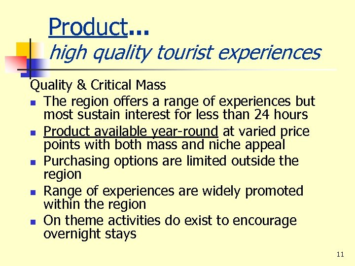 Product. . . high quality tourist experiences Quality & Critical Mass n The region