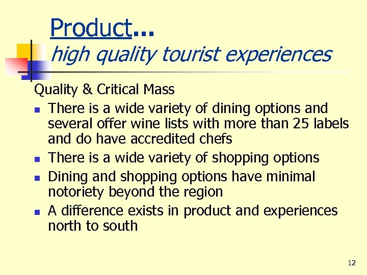 Product. . . high quality tourist experiences Quality & Critical Mass n There is