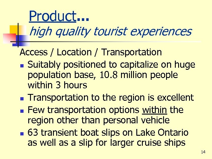 Product. . . high quality tourist experiences Access / Location / Transportation n Suitably