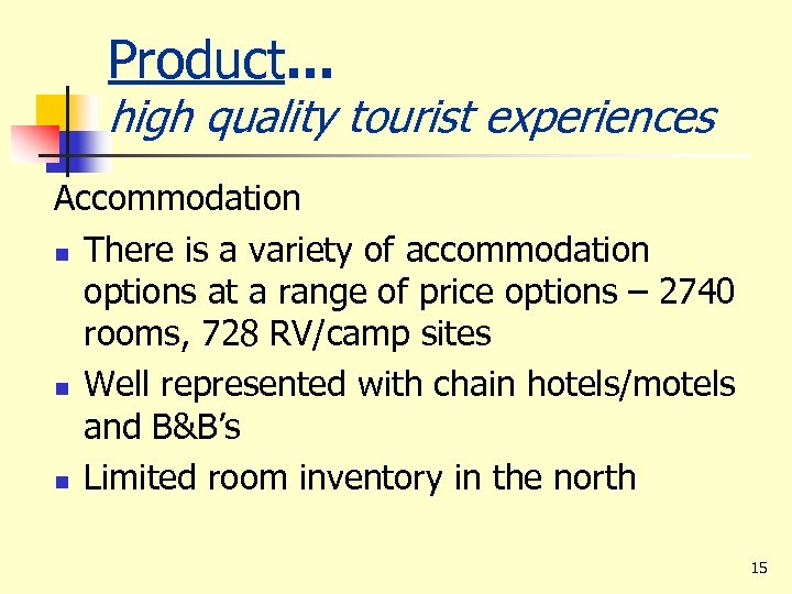 Product. . . high quality tourist experiences Accommodation n There is a variety of