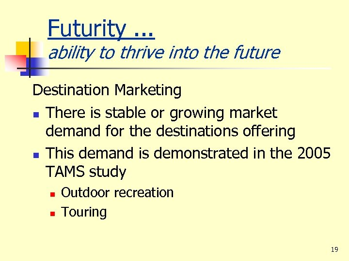 Futurity. . . ability to thrive into the future Destination Marketing n There is