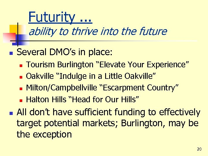 Futurity. . . ability to thrive into the future n Several DMO's in place: