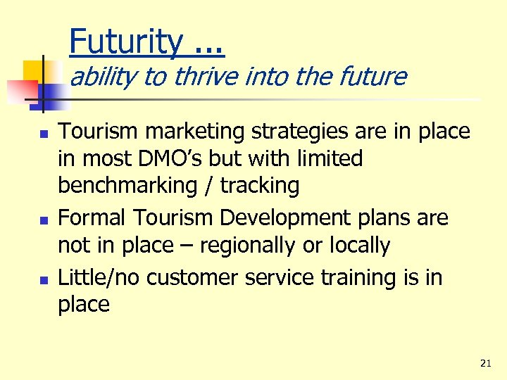 Futurity. . . ability to thrive into the future n n n Tourism marketing