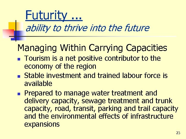 Futurity. . . ability to thrive into the future Managing Within Carrying Capacities n