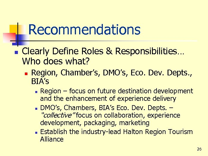 Recommendations n Clearly Define Roles & Responsibilities… Who does what? n Region, Chamber's, DMO's,