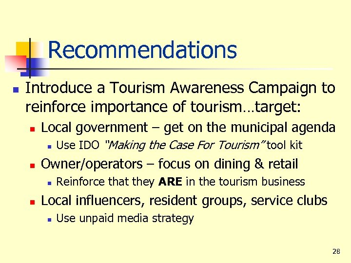 Recommendations n Introduce a Tourism Awareness Campaign to reinforce importance of tourism…target: n Local