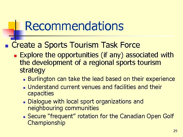Recommendations n Create a Sports Tourism Task Force n Explore the opportunities (if any)