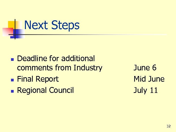 Next Steps n n n Deadline for additional comments from Industry Final Report Regional