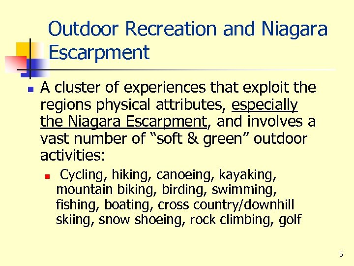 Outdoor Recreation and Niagara Escarpment n A cluster of experiences that exploit the regions