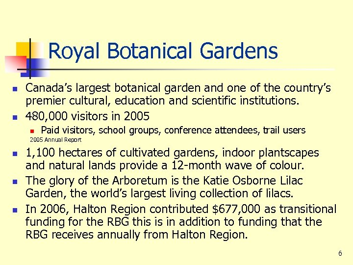 Royal Botanical Gardens n n Canada's largest botanical garden and one of the country's