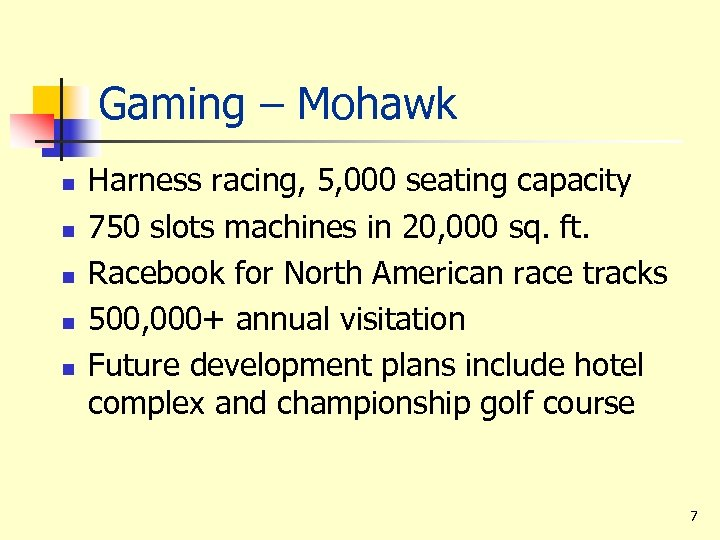 Gaming – Mohawk n n n Harness racing, 5, 000 seating capacity 750 slots
